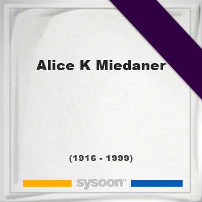 Headstone of Alice K Miedaner (1916 - 1999), memorial, cemetery