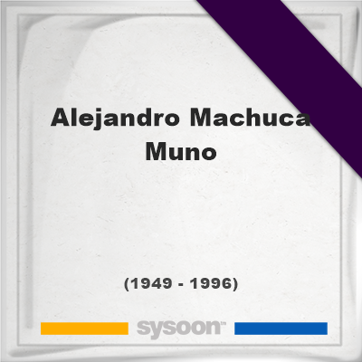 Headstone of Alejandro Machuca Muno (1949 - 1996), memorial, cemetery