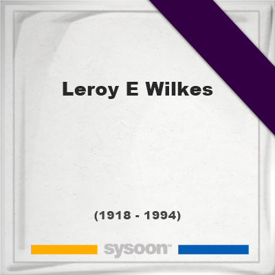 Headstone of Leroy E Wilkes (1918 - 1994), memorial, cemetery